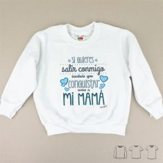 Camiseta o Sudadera Bebé y Niño/a Si quieres salir conmigo tendrás que conquistar antes a mi Mamá