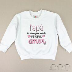 Camiseta o Sudadera Bebé y Niño/a Papá, tu siempre serás mi primer amor