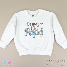 Camiseta o Sudadera Bebé y Niño/a De mayor como Papá