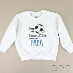 Camiseta o Sudadera Niño/a Soy del (equipo de fútbol) como mi Papá