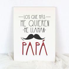 Lienzo Los que más me quieren me llaman Papá