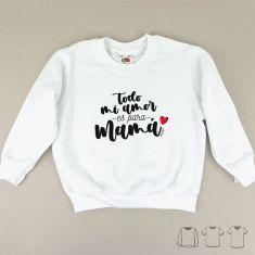 Camiseta o Sudadera Bebé y Niño/a Todo mi amor es para Mamá corazoncito